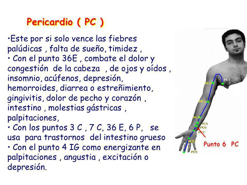 Pericardio ( PC ) Este por si solo vence las fiebres palúdicas , falta de sueño, timidez ,