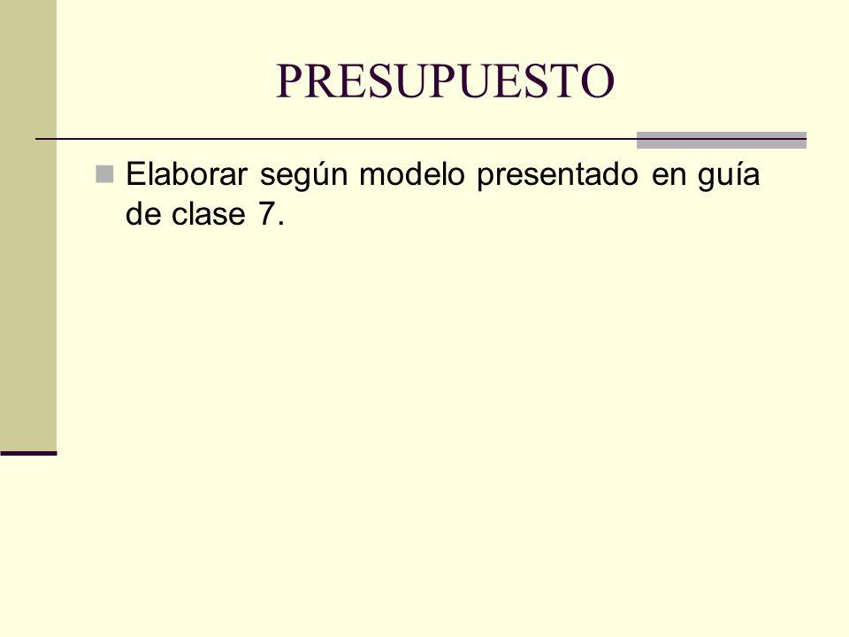 PRESUPUESTO Elaborar según modelo presentado en guía de clase 7.