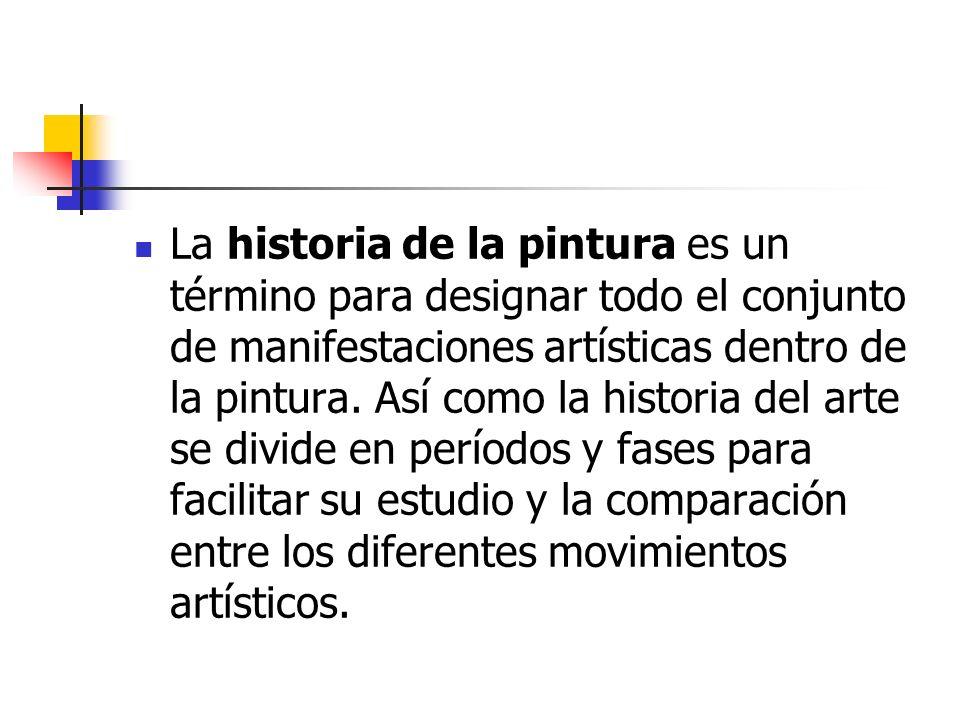 La historia de la pintura es un término para designar todo el conjunto de manifestaciones artísticas dentro de la pintura.