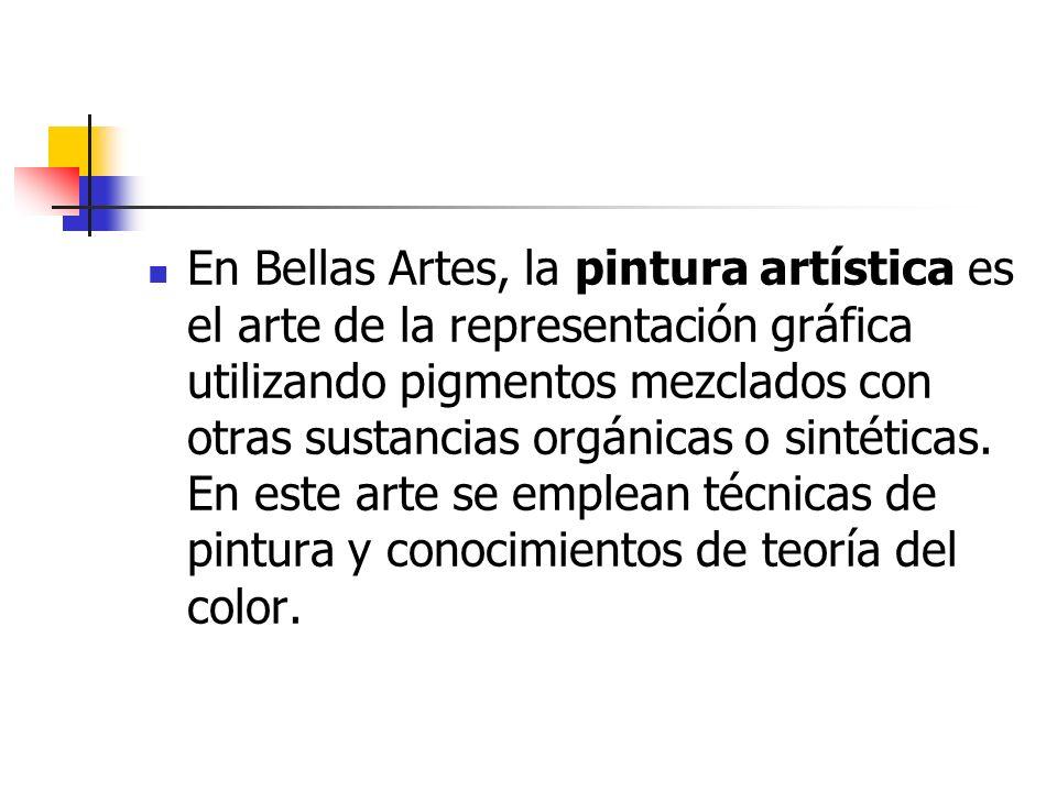 En Bellas Artes, la pintura artística es el arte de la representación gráfica utilizando pigmentos mezclados con otras sustancias orgánicas o sintéticas.