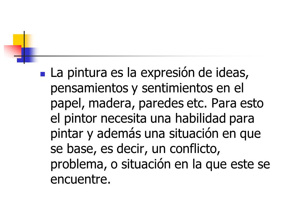 La pintura es la expresión de ideas, pensamientos y sentimientos en el papel, madera, paredes etc.