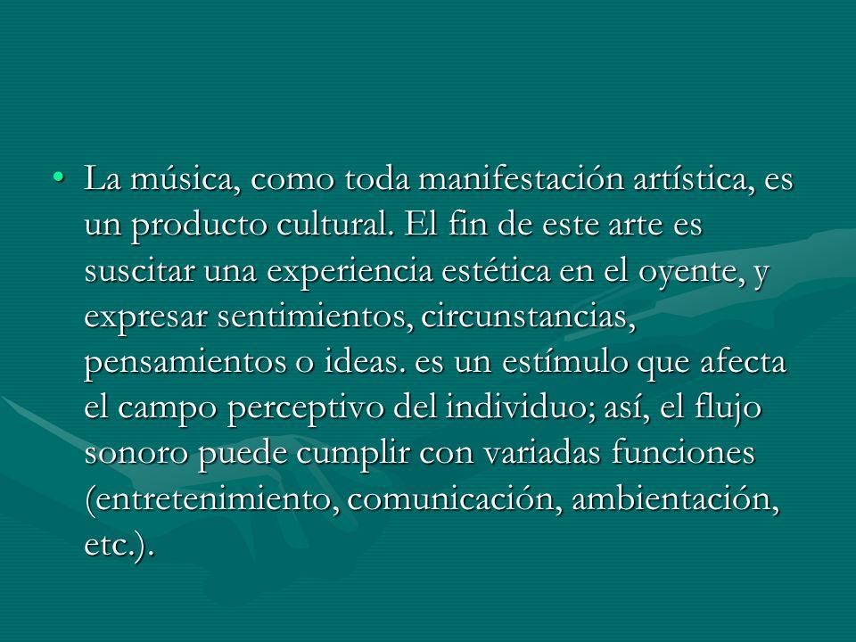 La música, como toda manifestación artística, es un producto cultural