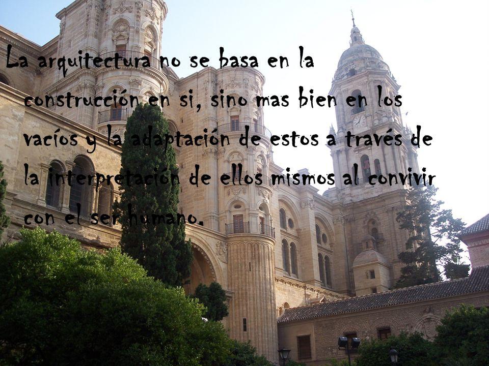 La arquitectura no se basa en la construcción en si, sino mas bien en los vacíos y la adaptación de estos a través de la interpretación de ellos mismos al convivir con el ser humano.