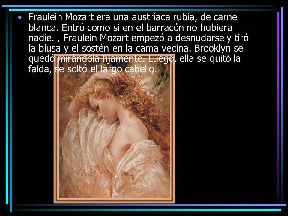 Fraulein Mozart era una austríaca rubia, de carne blanca