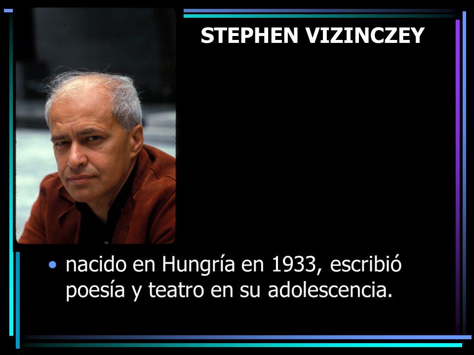 STEPHEN VIZINCZEY nacido en Hungría en 1933, escribió poesía y teatro en su adolescencia.