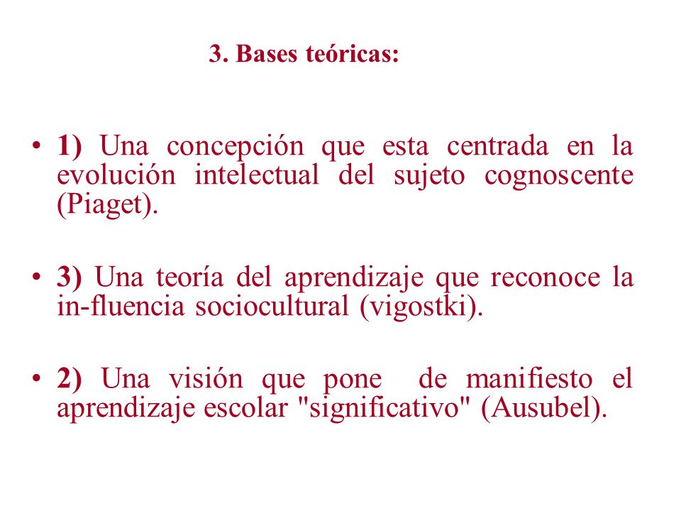 3. Bases teóricas: 1) Una concepción que esta centrada en la evolución intelectual del sujeto cognoscente (Piaget).
