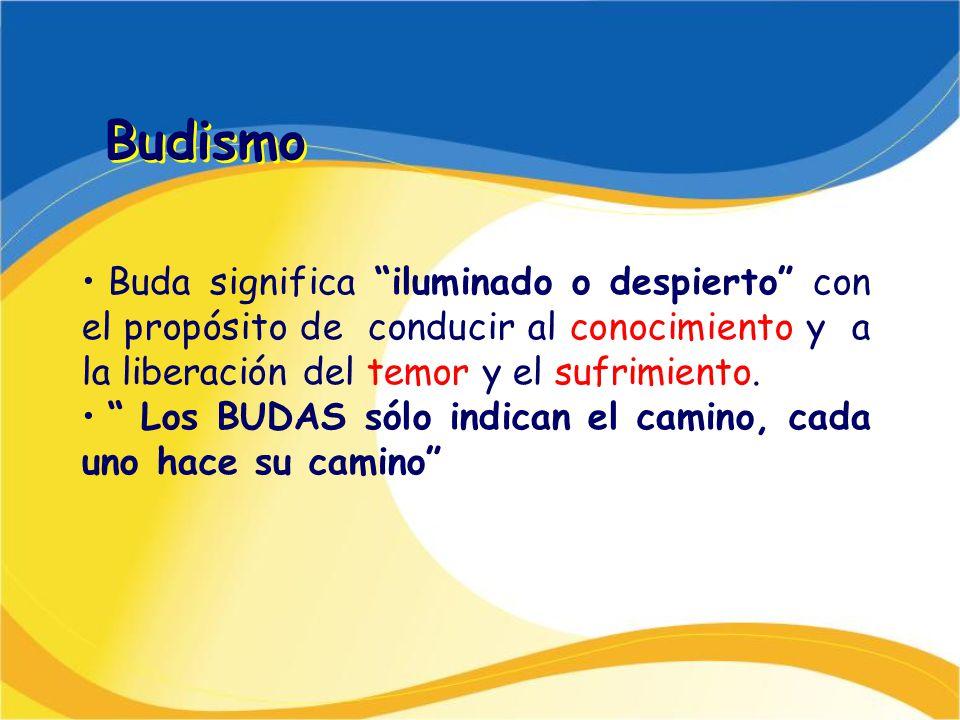 Budismo Buda significa iluminado o despierto con el propósito de conducir al conocimiento y a la liberación del temor y el sufrimiento.