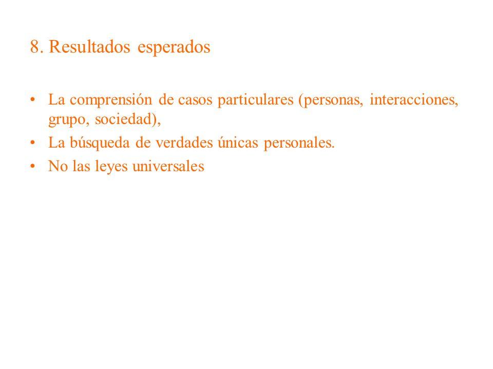 8. Resultados esperados La comprensión de casos particulares (personas, interacciones, grupo, sociedad),
