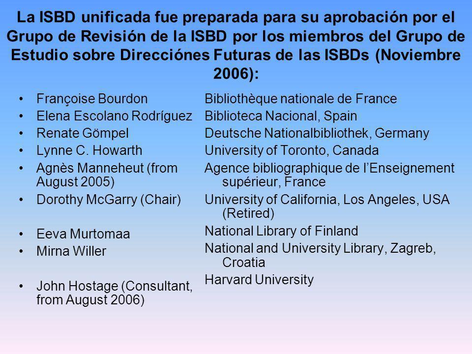 La ISBD unificada fue preparada para su aprobación por el Grupo de Revisión de la ISBD por los miembros del Grupo de Estudio sobre Direcciónes Futuras de las ISBDs (Noviembre 2006):