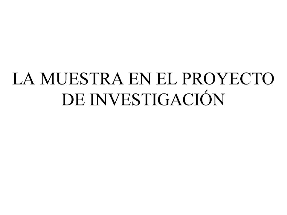 LA MUESTRA EN EL PROYECTO DE INVESTIGACIÓN