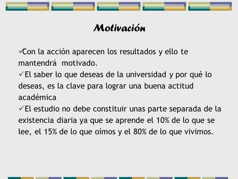 Motivación Con la acción aparecen los resultados y ello te mantendrá motivado.