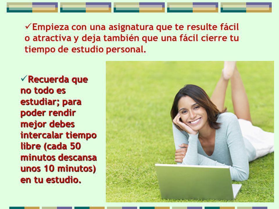 Empieza con una asignatura que te resulte fácil o atractiva y deja también que una fácil cierre tu tiempo de estudio personal.