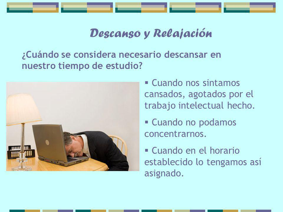 Descanso y Relajación ¿Cuándo se considera necesario descansar en nuestro tiempo de estudio
