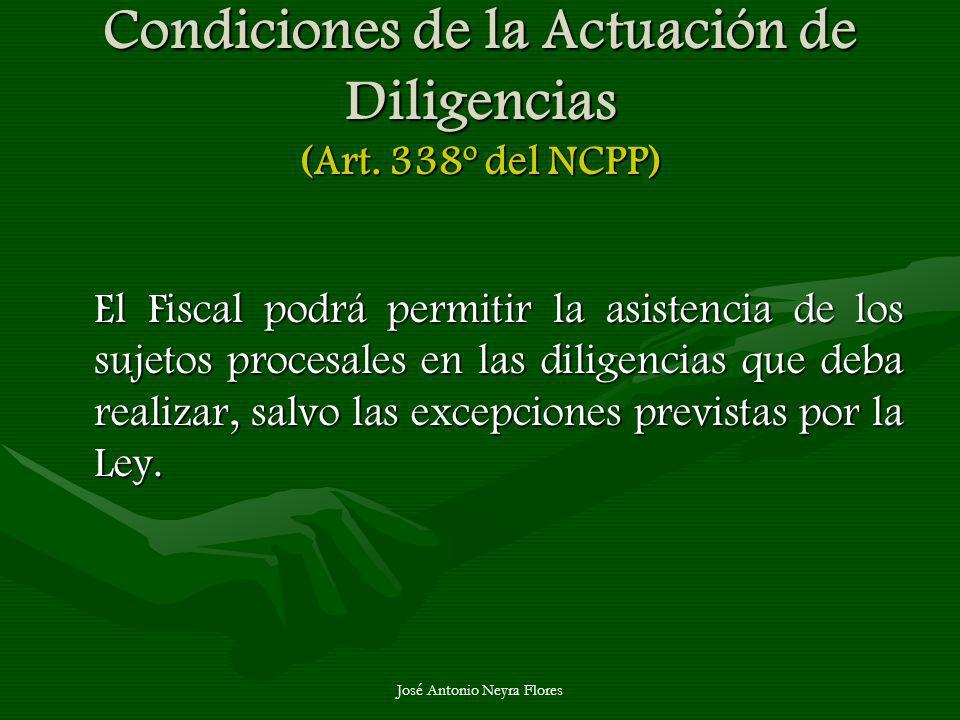 Condiciones de la Actuación de Diligencias (Art. 338º del NCPP)