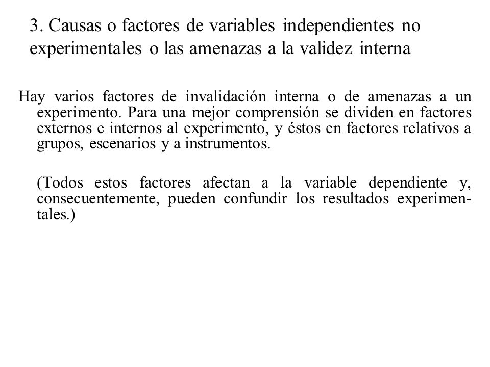 3. Causas o factores de variables independientes no experimentales o las amenazas a la validez interna