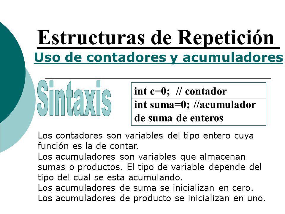 Estructuras de Repetición Uso de contadores y acumuladores