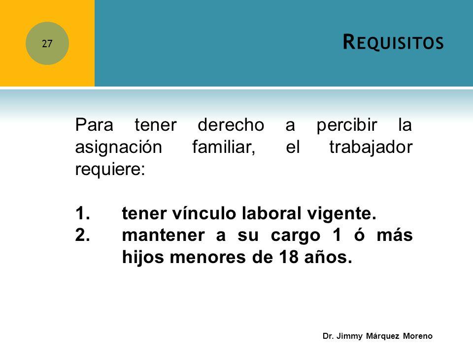 Requisitos Para tener derecho a percibir la asignación familiar, el trabajador requiere: 1. tener vínculo laboral vigente.