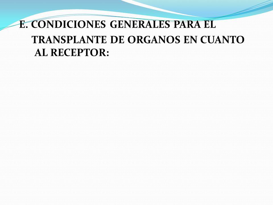E. CONDICIONES GENERALES PARA EL TRANSPLANTE DE ORGANOS EN CUANTO AL RECEPTOR: