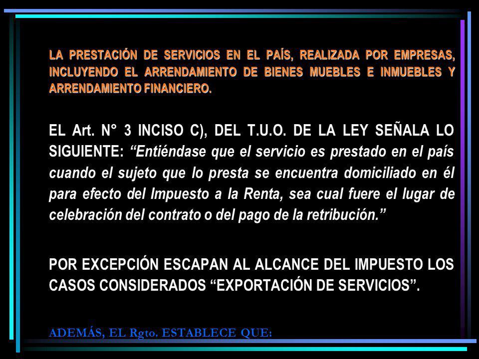 LA PRESTACIÓN DE SERVICIOS EN EL PAÍS, REALIZADA POR EMPRESAS, INCLUYENDO EL ARRENDAMIENTO DE BIENES MUEBLES E INMUEBLES Y ARRENDAMIENTO FINANCIERO.