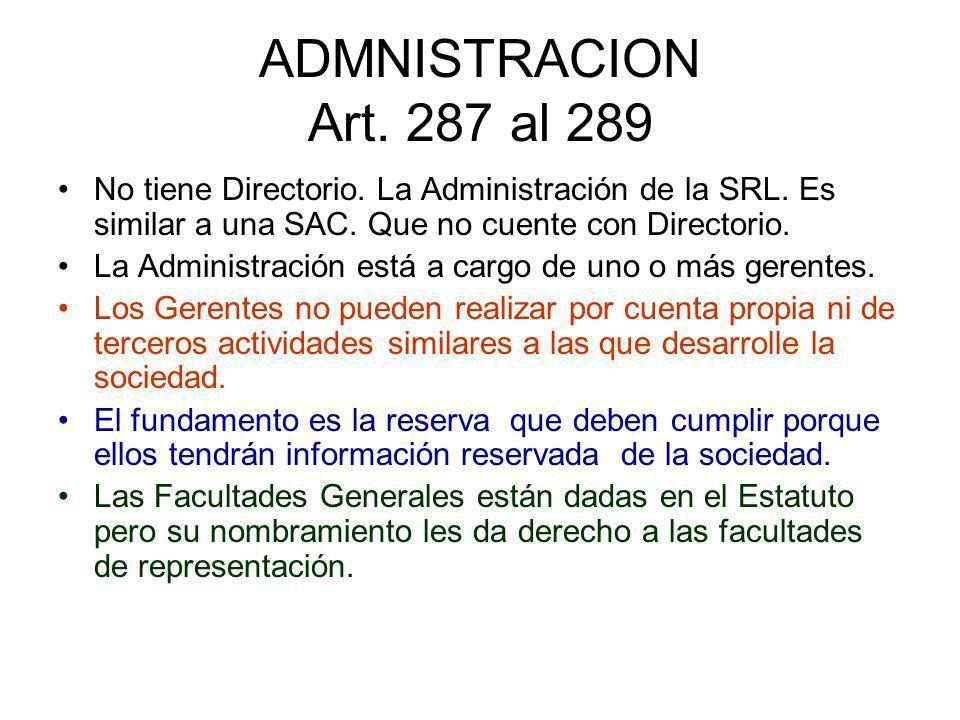 ADMNISTRACION Art. 287 al 289No tiene Directorio. La Administración de la SRL. Es similar a una SAC. Que no cuente con Directorio.