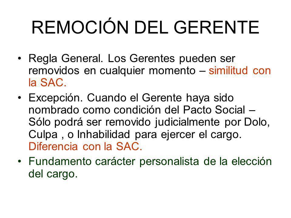 REMOCIÓN DEL GERENTERegla General. Los Gerentes pueden ser removidos en cualquier momento – similitud con la SAC.