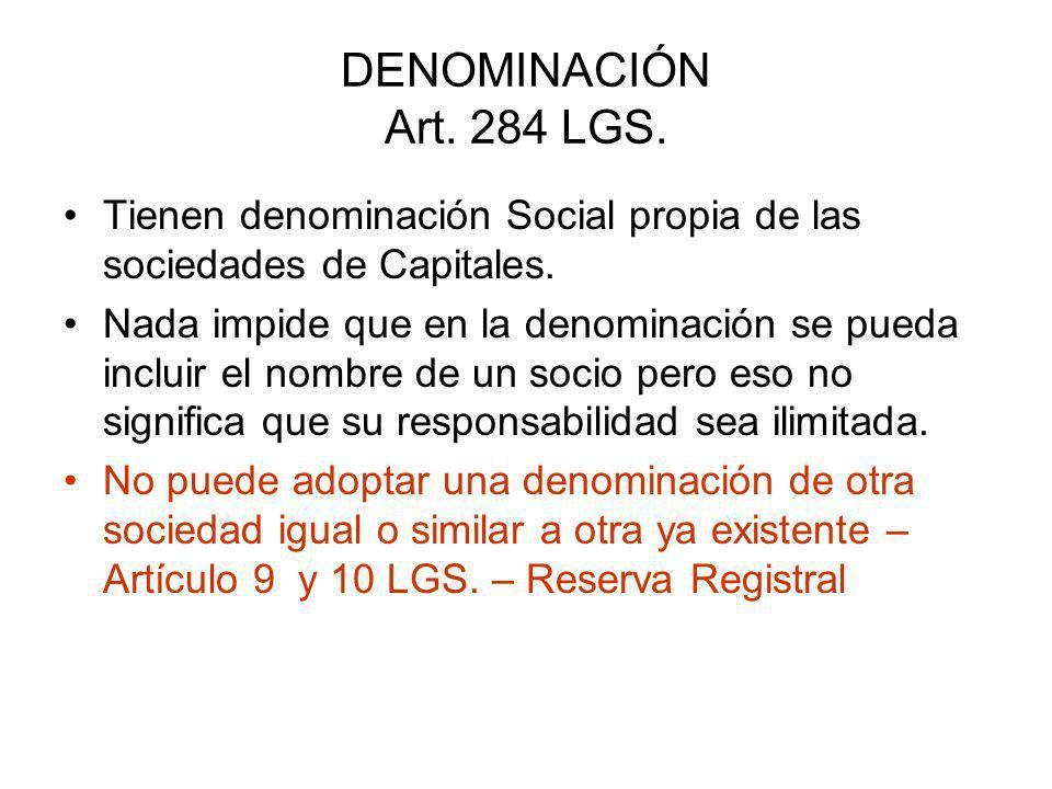 DENOMINACIÓN Art. 284 LGS. Tienen denominación Social propia de las sociedades de Capitales.