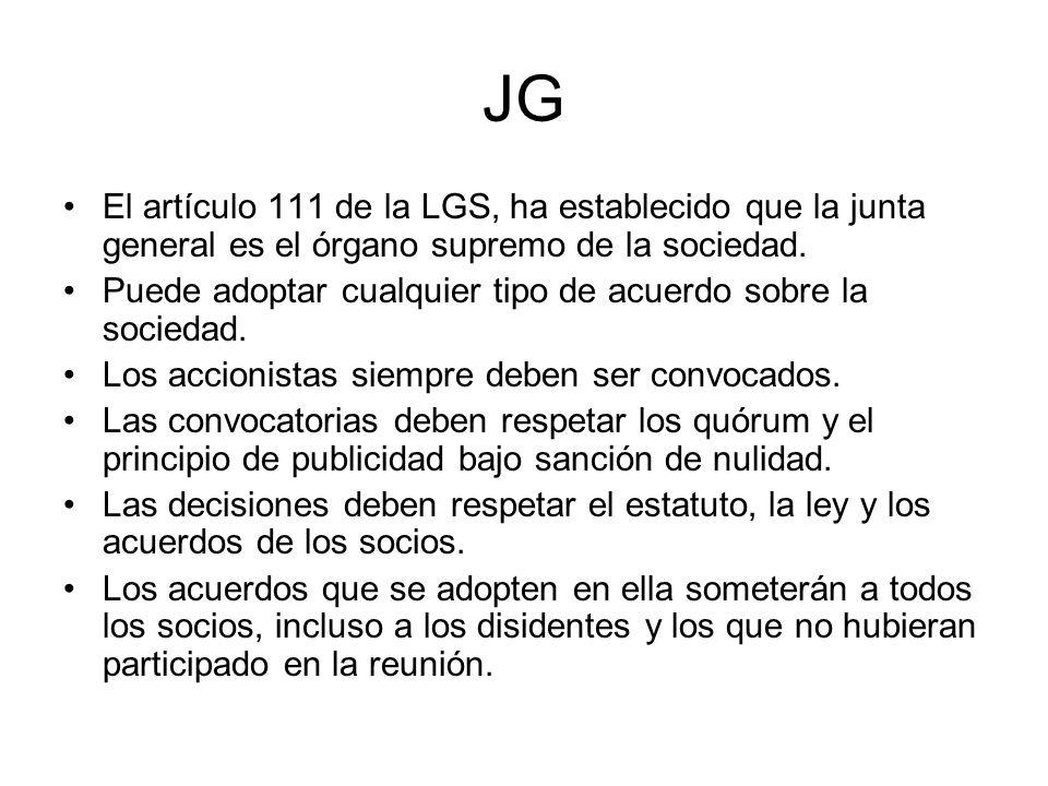JG El artículo 111 de la LGS, ha establecido que la junta general es el órgano supremo de la sociedad.