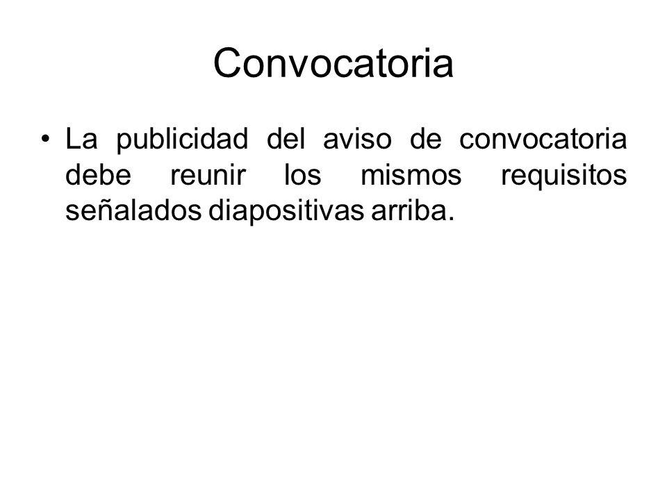 ConvocatoriaLa publicidad del aviso de convocatoria debe reunir los mismos requisitos señalados diapositivas arriba.