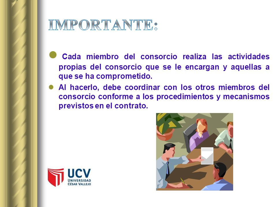 IMPORTANTE:Cada miembro del consorcio realiza las actividades propias del consorcio que se le encargan y aquellas a que se ha comprometido.