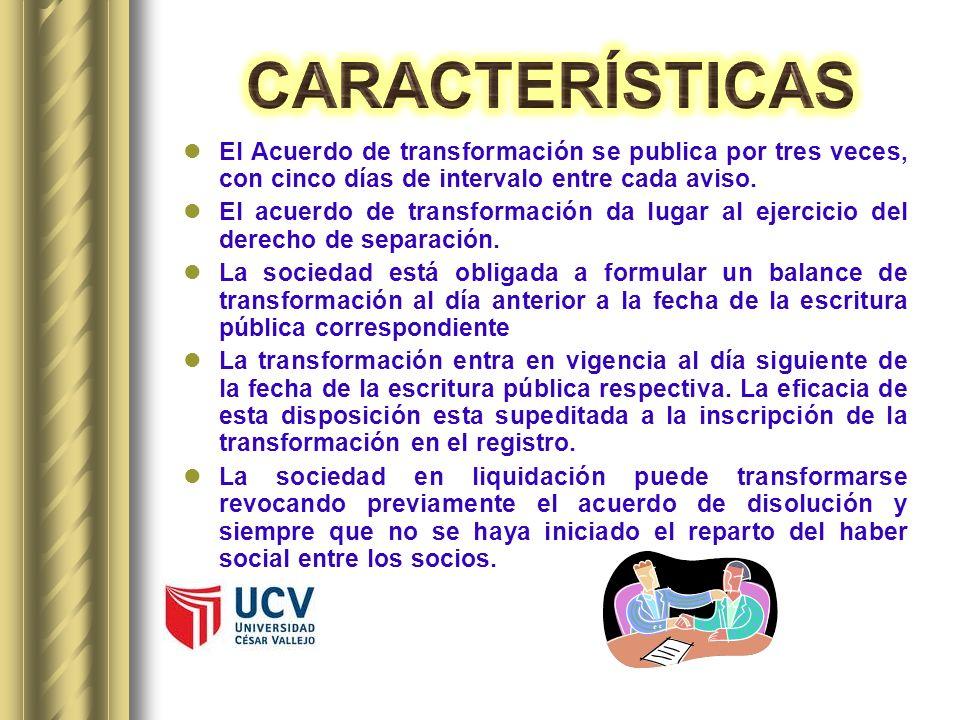 CARACTERÍSTICASEl Acuerdo de transformación se publica por tres veces, con cinco días de intervalo entre cada aviso.