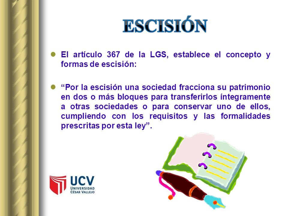 ESCISIÓNEl artículo 367 de la LGS, establece el concepto y formas de escisión: