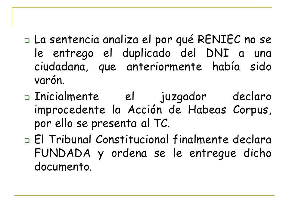 La sentencia analiza el por qué RENIEC no se le entrego el duplicado del DNI a una ciudadana, que anteriormente había sido varón.