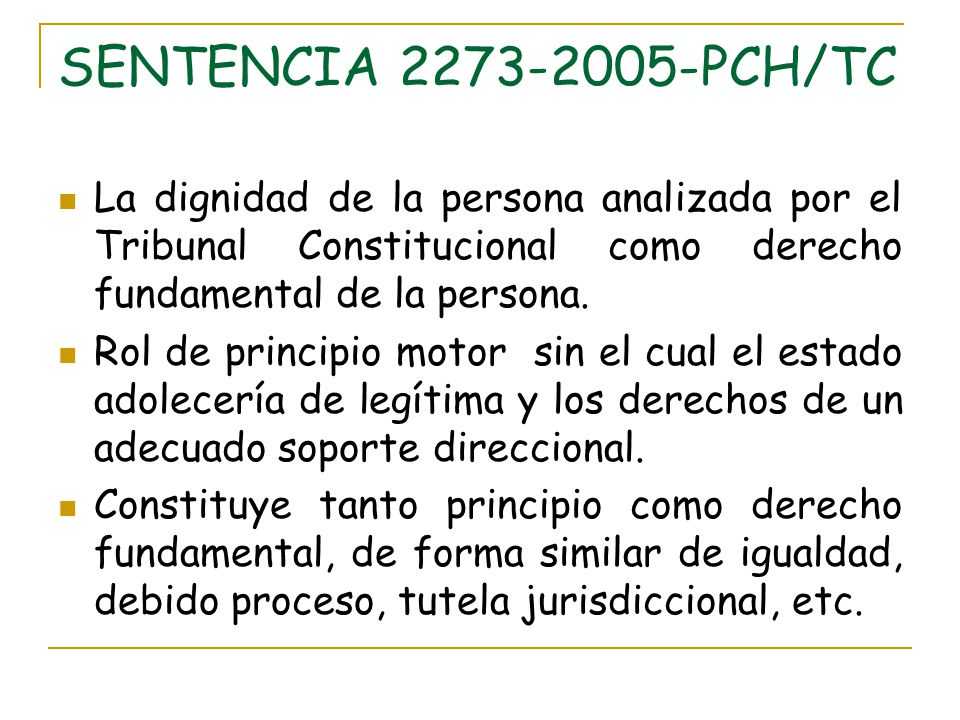 SENTENCIA 2273-2005-PCH/TC La dignidad de la persona analizada por el Tribunal Constitucional como derecho fundamental de la persona.