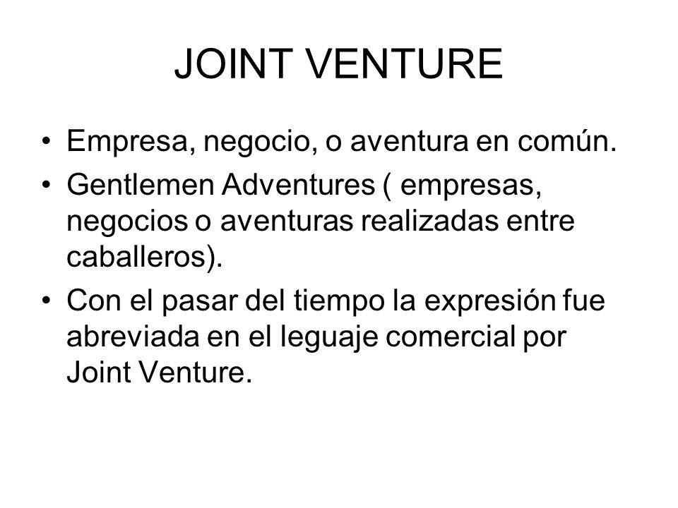 JOINT VENTURE Empresa, negocio, o aventura en común.