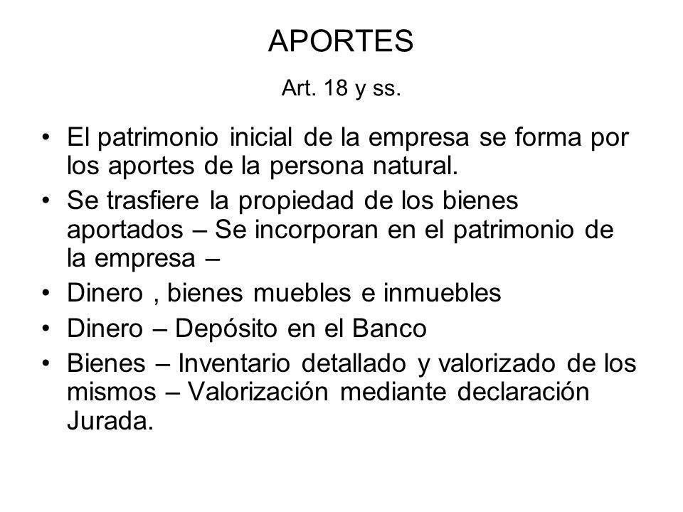 APORTES Art. 18 y ss. El patrimonio inicial de la empresa se forma por los aportes de la persona natural.