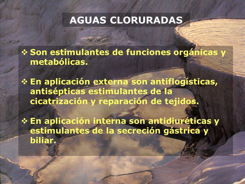AGUAS CLORURADAS Son estimulantes de funciones orgánicas y metabólicas.