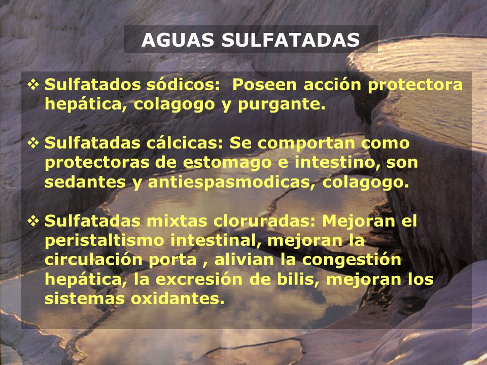 AGUAS SULFATADAS Sulfatados sódicos: Poseen acción protectora hepática, colagogo y purgante.