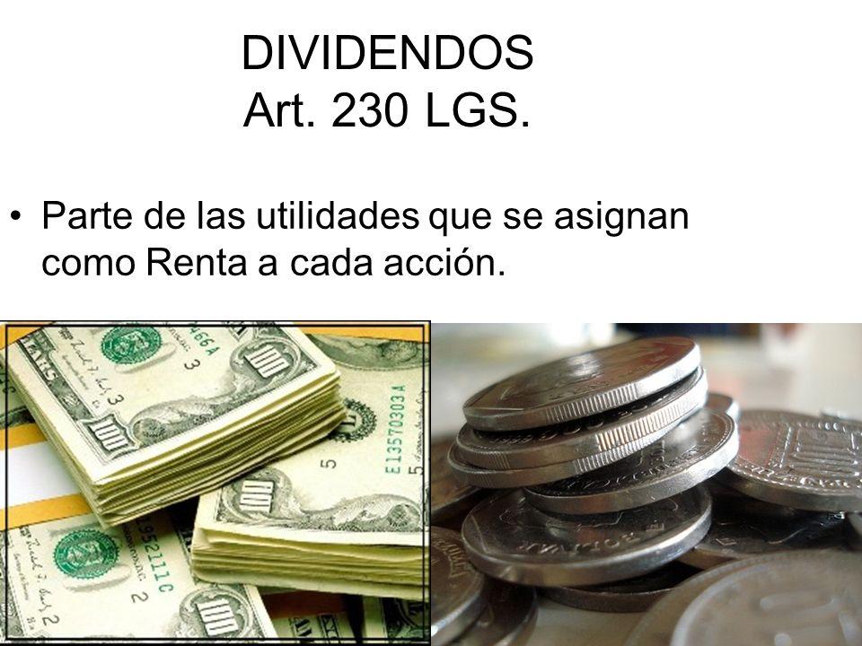 DIVIDENDOS Art. 230 LGS. Parte de las utilidades que se asignan como Renta a cada acción.