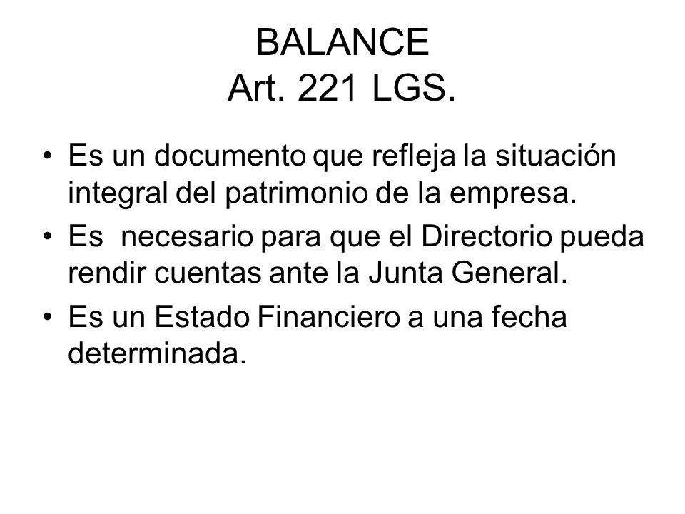 BALANCE Art. 221 LGS. Es un documento que refleja la situación integral del patrimonio de la empresa.