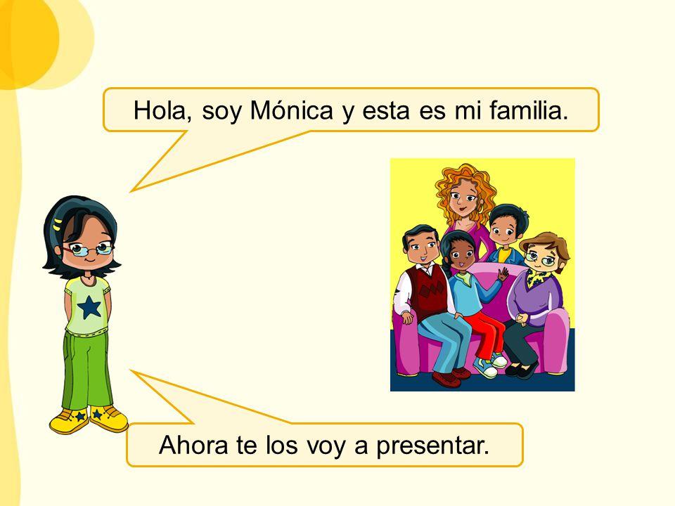 Hola, soy Mónica y esta es mi familia.