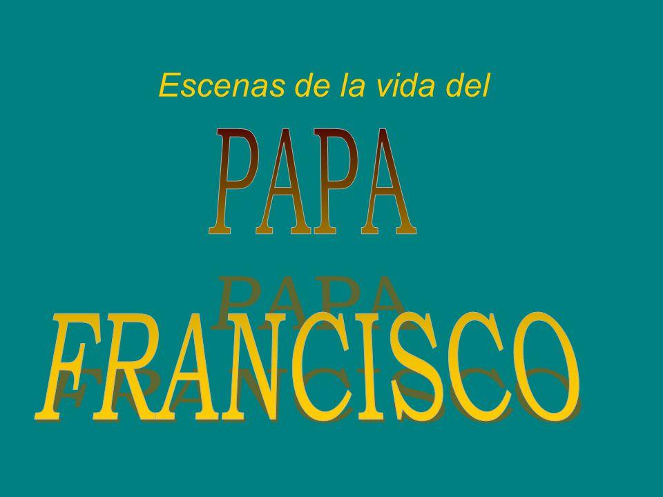 Escenas de la vida del PAPA FRANCISCO