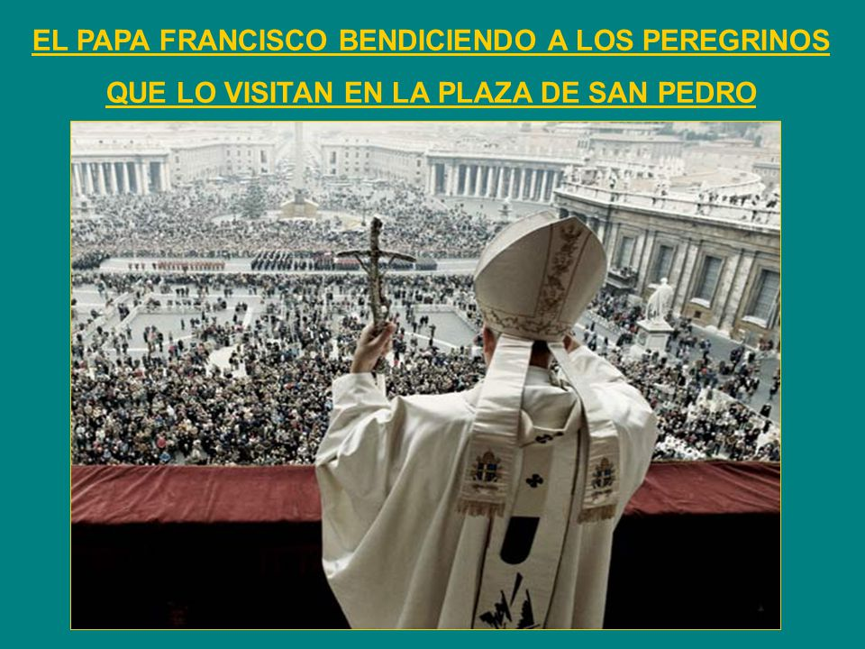 EL PAPA FRANCISCO BENDICIENDO A LOS PEREGRINOS