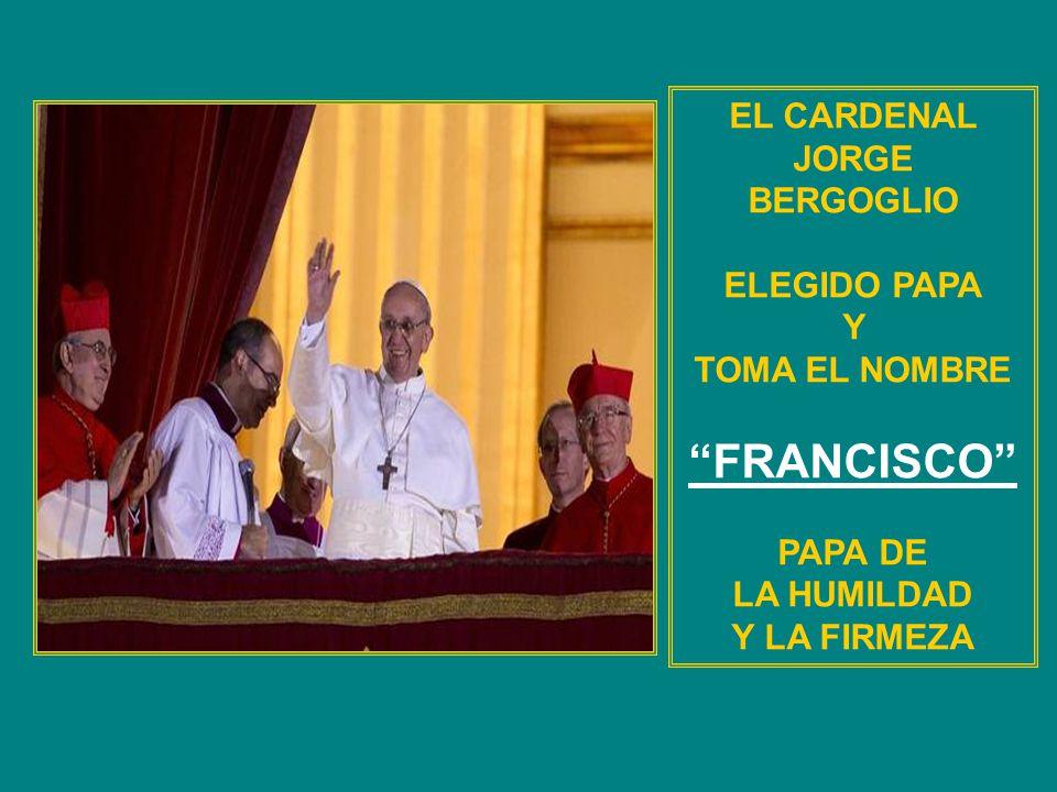 FRANCISCO EL CARDENAL JORGE BERGOGLIO ELEGIDO PAPA Y TOMA EL NOMBRE