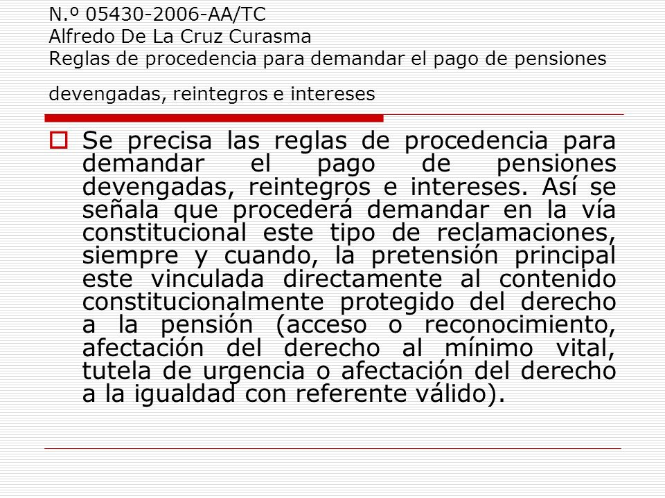 N.º 05430-2006-AA/TC Alfredo De La Cruz Curasma Reglas de procedencia para demandar el pago de pensiones devengadas, reintegros e intereses