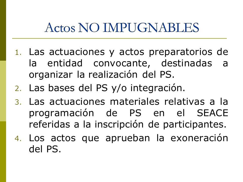 Actos NO IMPUGNABLES Las actuaciones y actos preparatorios de la entidad convocante, destinadas a organizar la realización del PS.