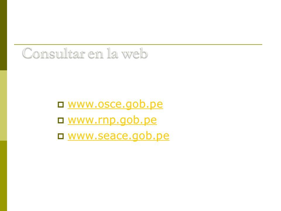 Consultar en la web www.osce.gob.pe www.rnp.gob.pe www.seace.gob.pe