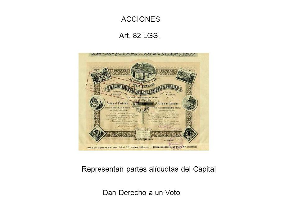 ACCIONES Art. 82 LGS. Representan partes alícuotas del Capital Dan Derecho a un Voto