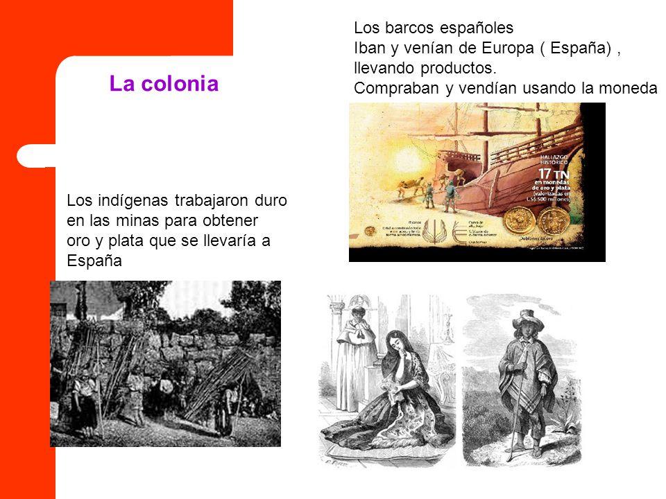 La colonia Los barcos españoles Iban y venían de Europa ( España) ,