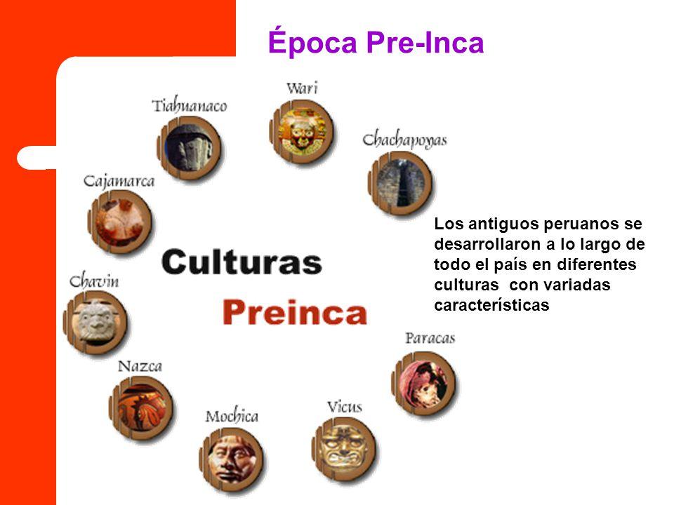 Época Pre-Inca Los antiguos peruanos se desarrollaron a lo largo de