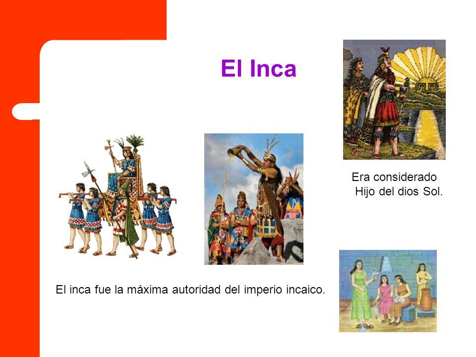 El Inca Era considerado Hijo del dios Sol.